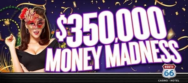 Route 66 Casino $350,000 Money Madness promotion.